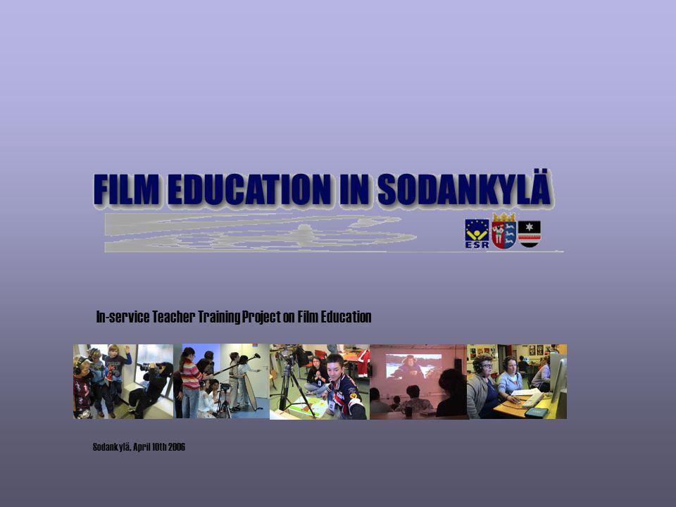 In-service Teacher Training Project on Film Education Sodankylä, April 10th 2006