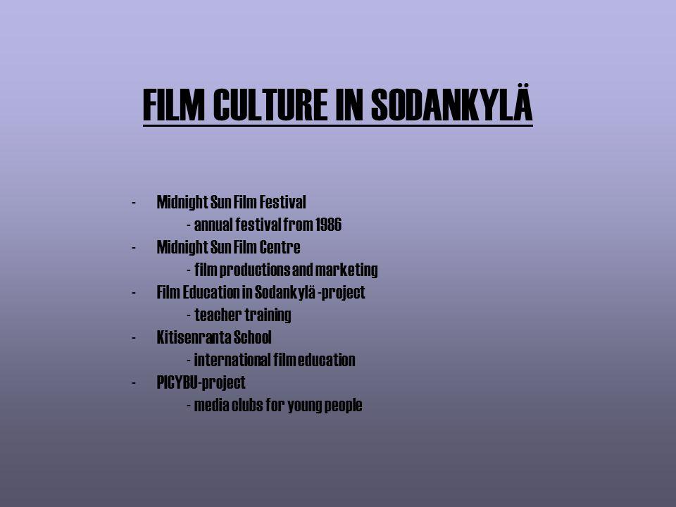 FILM CULTURE IN SODANKYLÄ -Midnight Sun Film Festival - annual festival from 1986 -Midnight Sun Film Centre - film productions and marketing -Film Edu