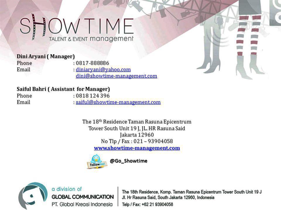 Dini Aryani ( Manager) Phone : 0817-888886 Email : diniaryani@yahoo.com diniaryani@yahoo.com dini@showtime-management.com dini@showtime-management.com