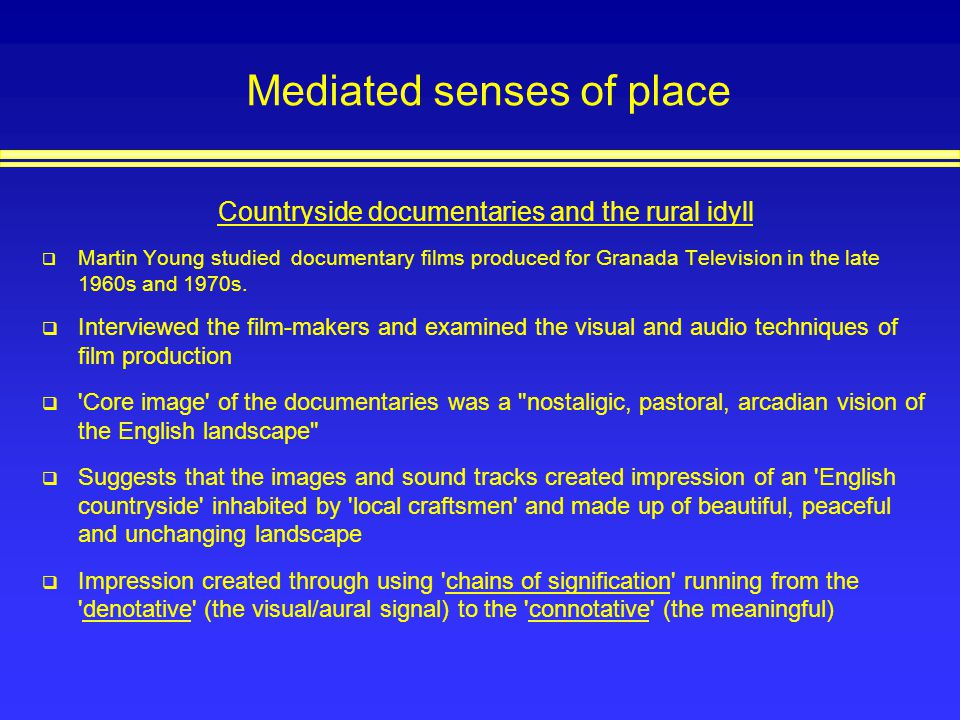 Mediated senses of place Countryside documentaries and the rural idyll Martin Young studied documentary films produced for Granada Television in the l