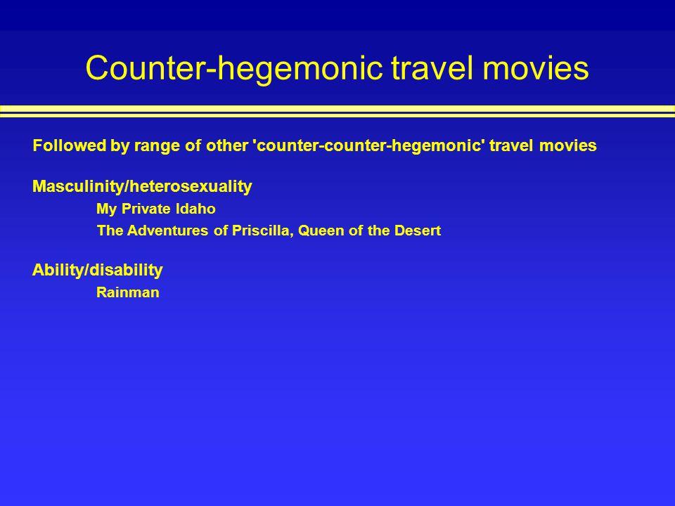 Counter-hegemonic travel movies Followed by range of other 'counter-counter-hegemonic' travel movies Masculinity/heterosexuality My Private Idaho The