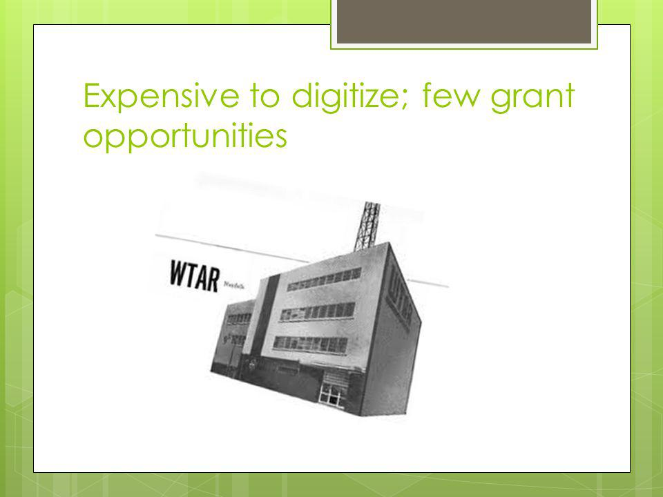 Expensive to digitize; few grant opportunities
