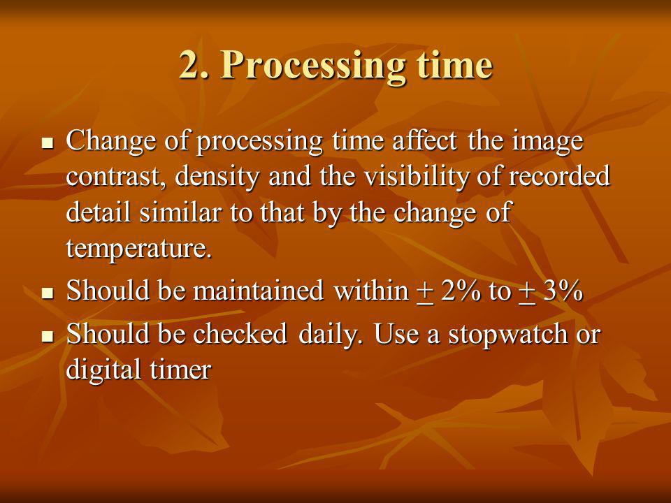 2. Processing time Change of processing time affect the image contrast, density and the visibility of recorded detail similar to that by the change of