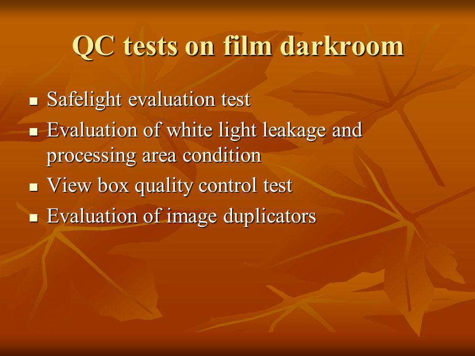QC tests on film darkroom Safelight evaluation test Safelight evaluation test Evaluation of white light leakage and processing area condition Evaluati