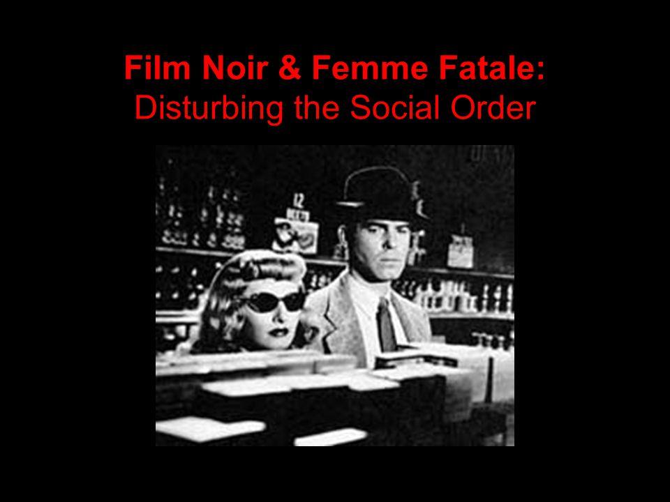 Film Noir & Femme Fatale: Disturbing the Social Order