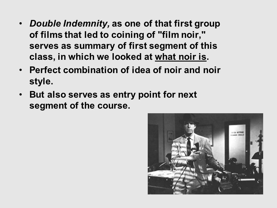 Double Indemnity, as one of that first group of films that led to coining of