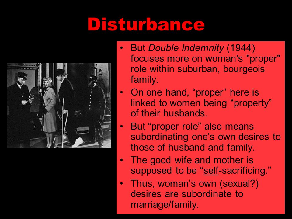 Disturbance But Double Indemnity (1944) focuses more on woman s proper role within suburban, bourgeois family.