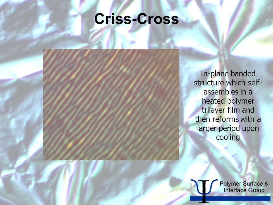 Criss-Cross In-plane banded structure which self- assembles in a heated polymer trilayer film and then reforms with a larger period upon cooling