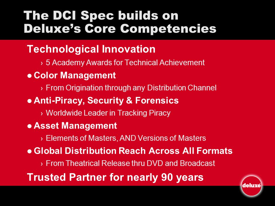 The DCI Spec builds on Deluxes Core Competencies Technological Innovation 5 Academy Awards for Technical Achievement Color Management From Origination
