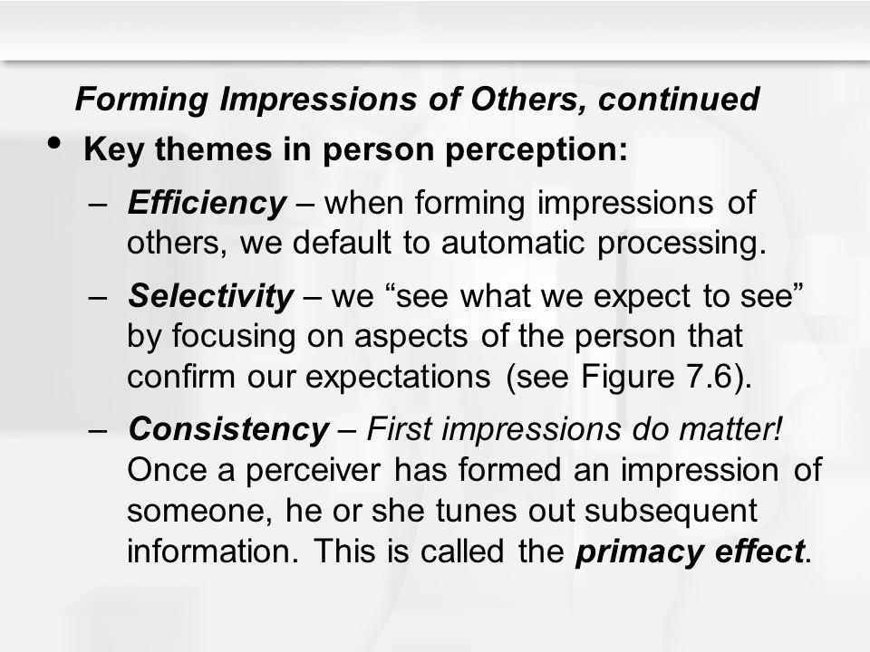 Forming Impressions of Others, continued Key themes in person perception: –Efficiency – when forming impressions of others, we default to automatic pr