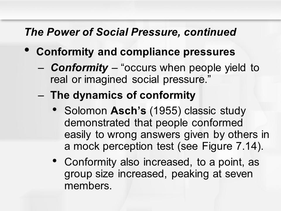 The Power of Social Pressure, continued Conformity and compliance pressures –Conformity – occurs when people yield to real or imagined social pressure