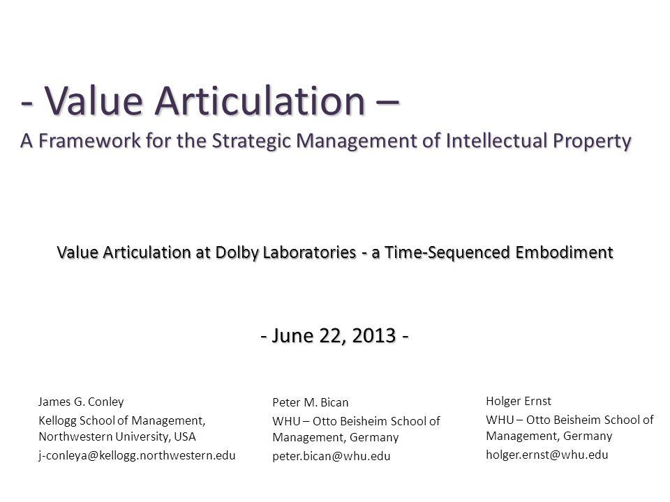 - Value Articulation – A Framework for the Strategic Management of Intellectual Property James G. Conley Kellogg School of Management, Northwestern Un