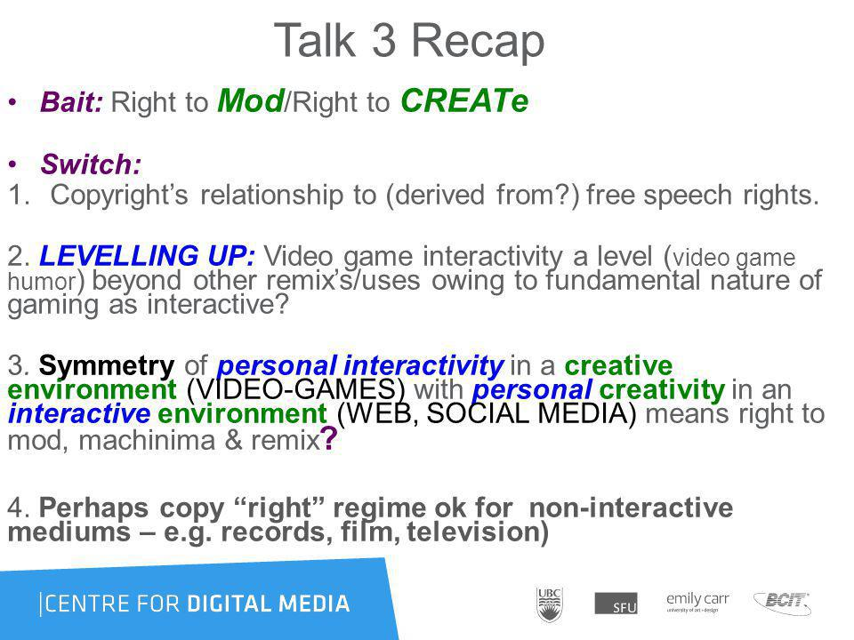 Talk 3 Recap Bait: Right to Mod /Right to CREATe Switch: 1.Copyrights relationship to (derived from ) free speech rights.