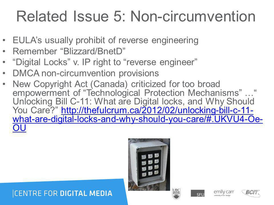 Related Issue 5: Non-circumvention EULAs usually prohibit of reverse engineering Remember Blizzard/BnetD Digital Locks v.