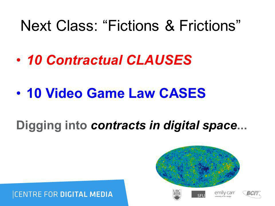 Next Class: Fictions & Frictions 10 Contractual CLAUSES 10 Video Game Law CASES Digging into contracts in digital space...
