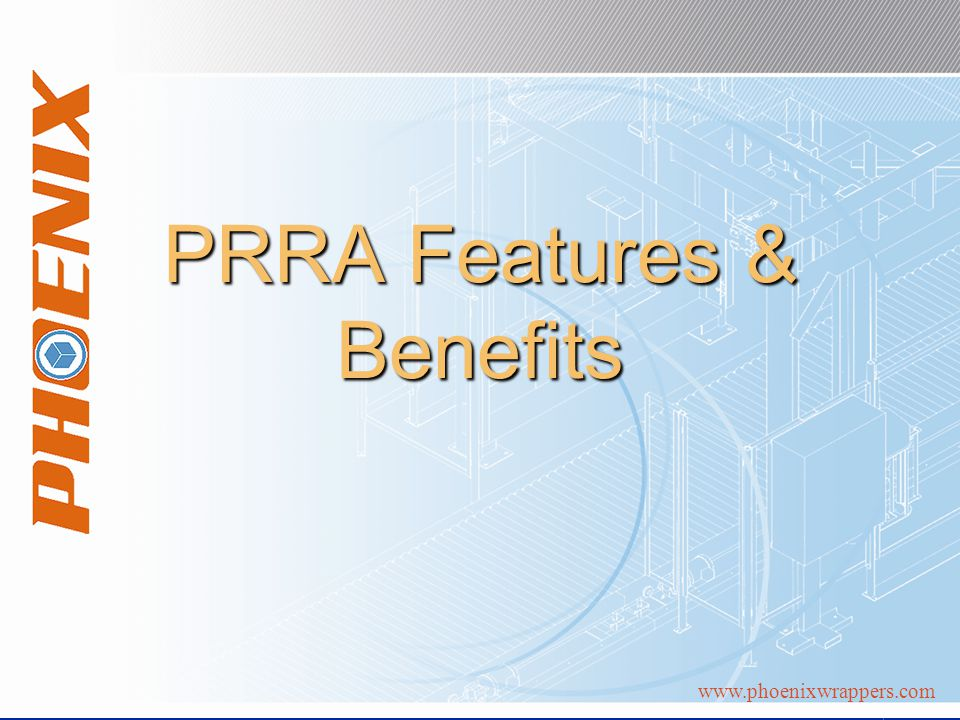 www.phoenixwrappers.com PRRA Features & Benefits