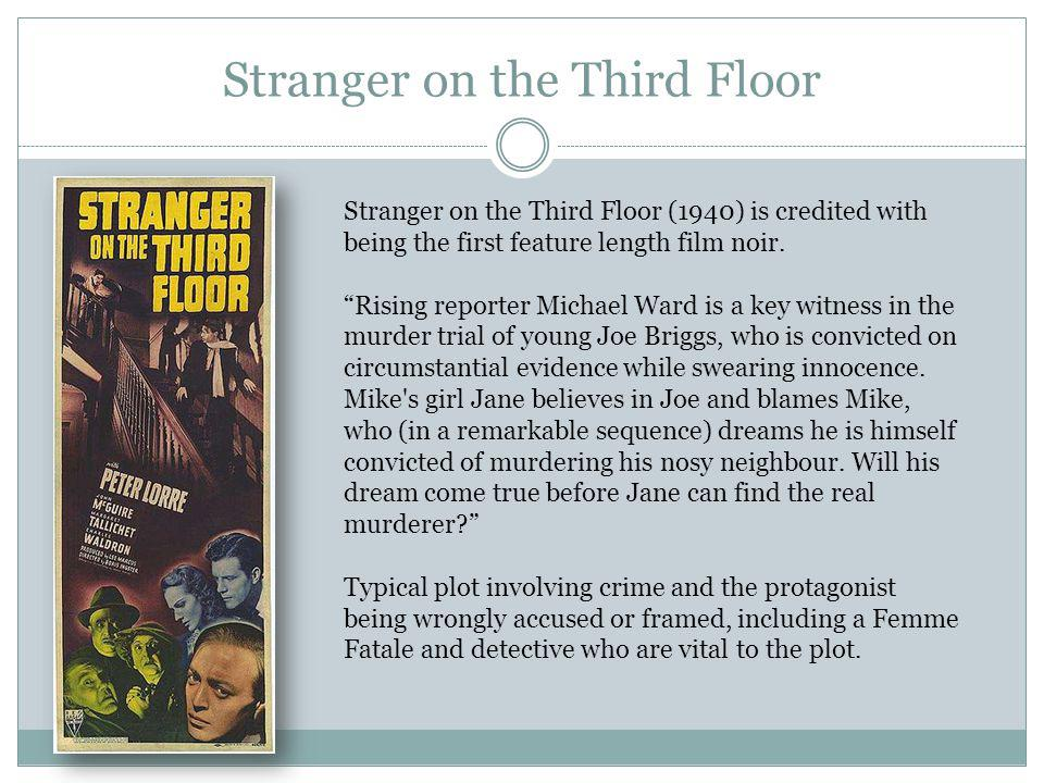 Stranger on the Third Floor Stranger on the Third Floor (1940) is credited with being the first feature length film noir.