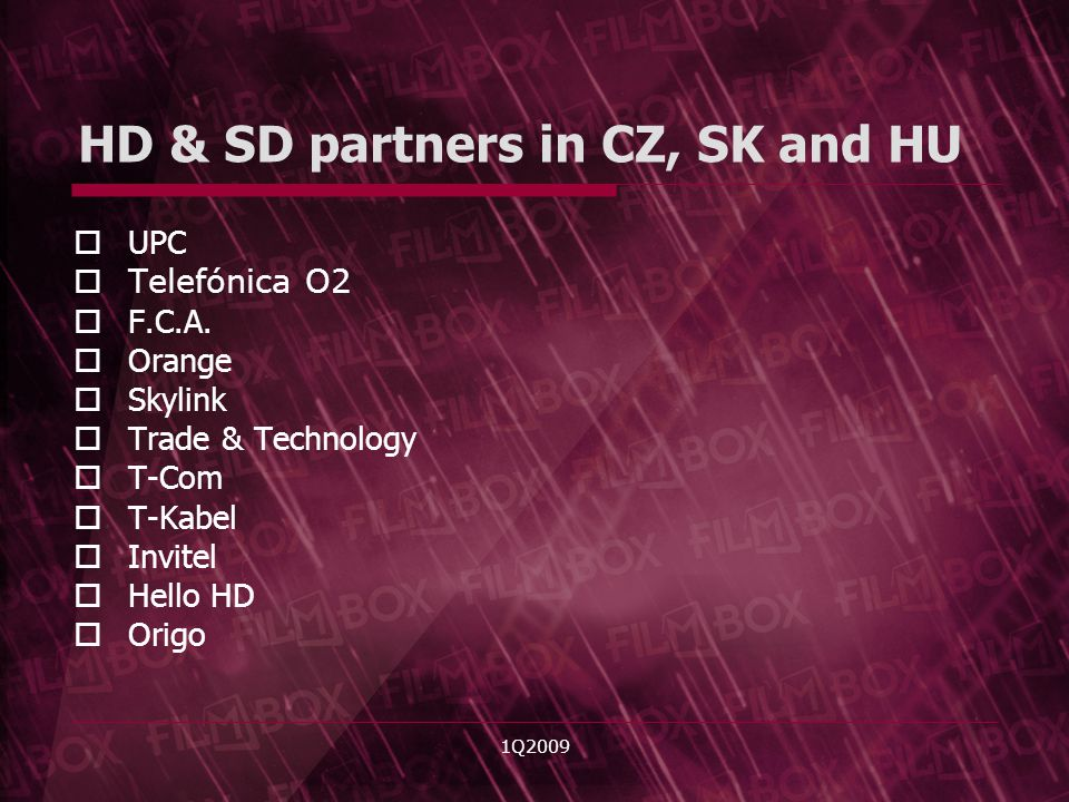 1Q2009 HD & SD partners in CZ, SK and HU UPC Telefónica O2 F.C.A. Orange Skylink Trade & Technology T-Com T-Kabel Invitel Hello HD Origo
