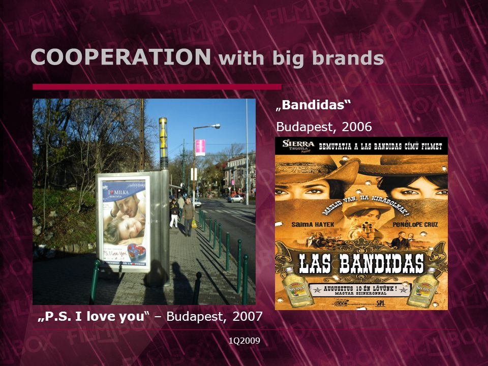 1Q2009 Bandidas Budapest, 2006 COOPERATION with big brands P.S. I love you – Budapest, 2007