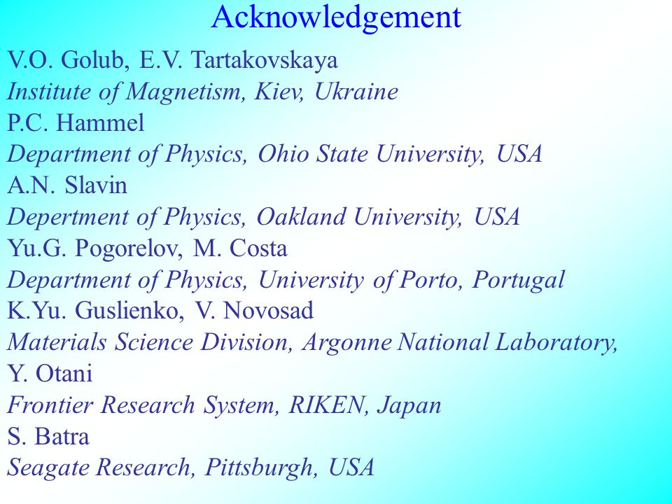 Acknowledgement V.O. Golub, E.V. Tartakovskaya Institute of Magnetism, Kiev, Ukraine P.C.