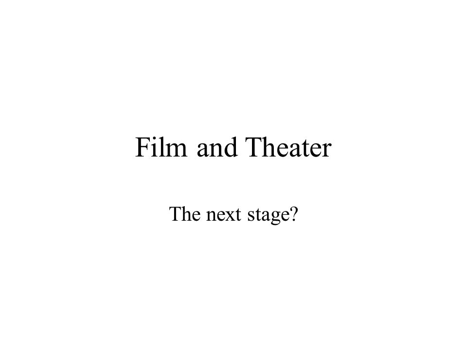 Film and Theater The next stage?