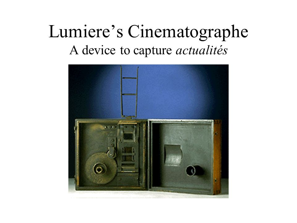 Lumieres Cinematographe A device to capture actualités