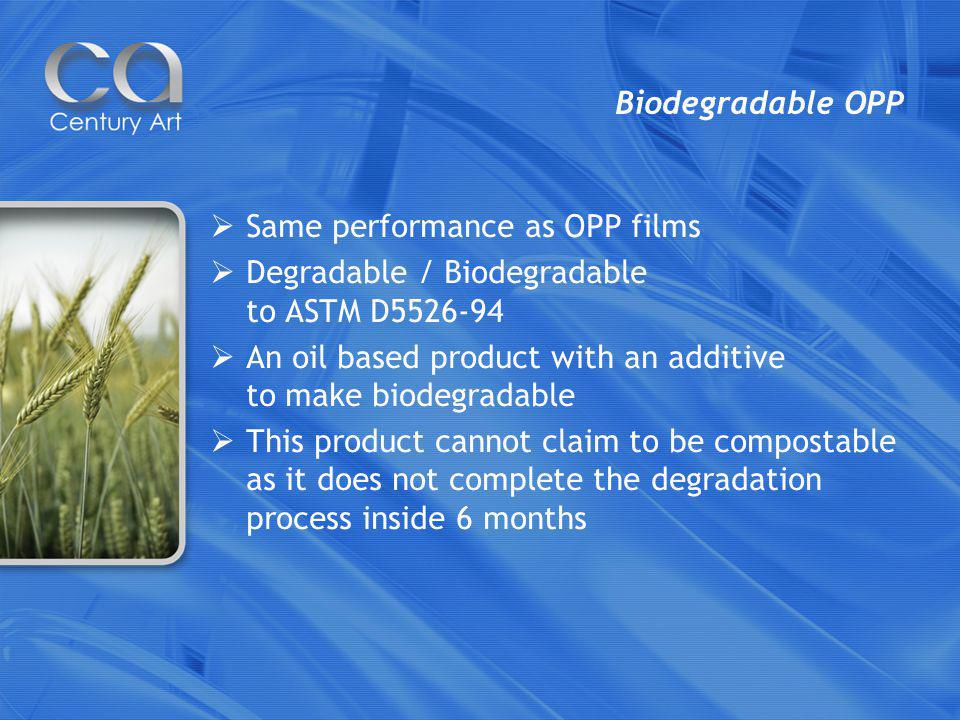 OPP This product offers high clarity, crisp film Care must be taken during the storage of the film as prolonged exposure to UV light begins the degradation process