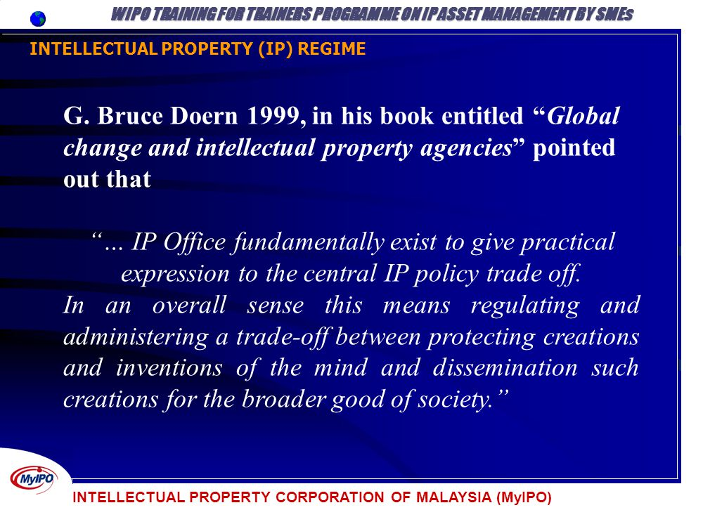 INTELLECTUAL PROPERTY (IP) REGIME WIPO TRAINING FOR TRAINERS PROGRAMME ON IP ASSET MANAGEMENT BY SMEs G. Bruce Doern 1999, in his book entitled Global
