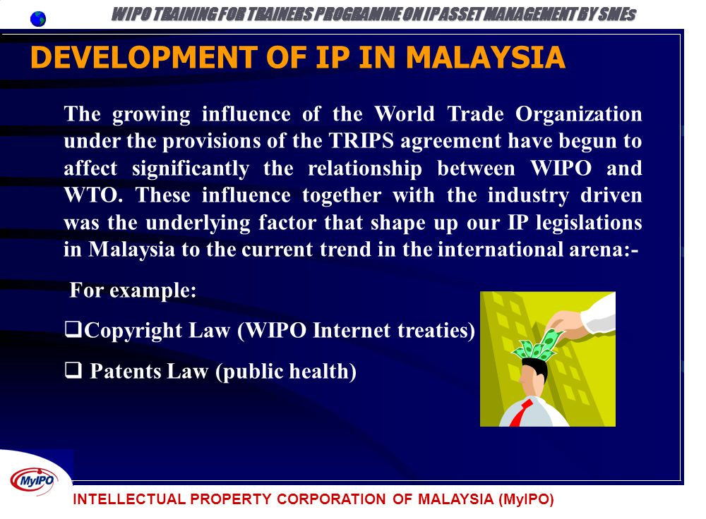 INTELLECTUAL PROPERTY CORPORATION OF MALAYSIA (MyIPO) DEVELOPMENT OF IP IN MALAYSIA WIPO TRAINING FOR TRAINERS PROGRAMME ON IP ASSET MANAGEMENT BY SME