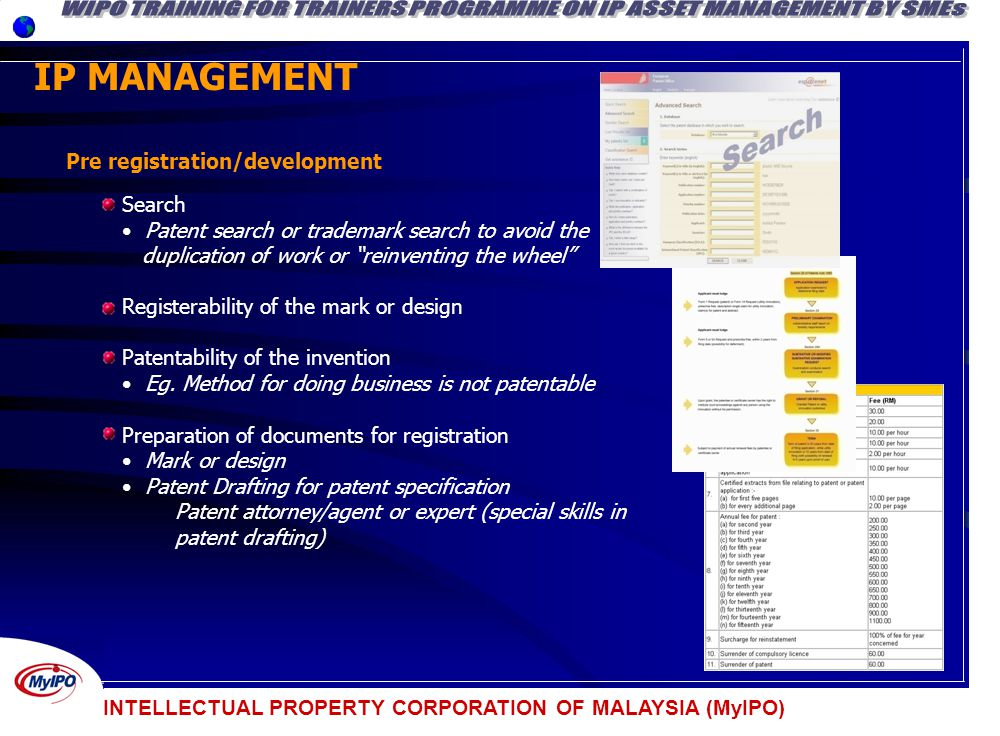 INTELLECTUAL PROPERTY CORPORATION OF MALAYSIA (MyIPO) IP MANAGEMENT Pre registration/development Search Patent search or trademark search to avoid the