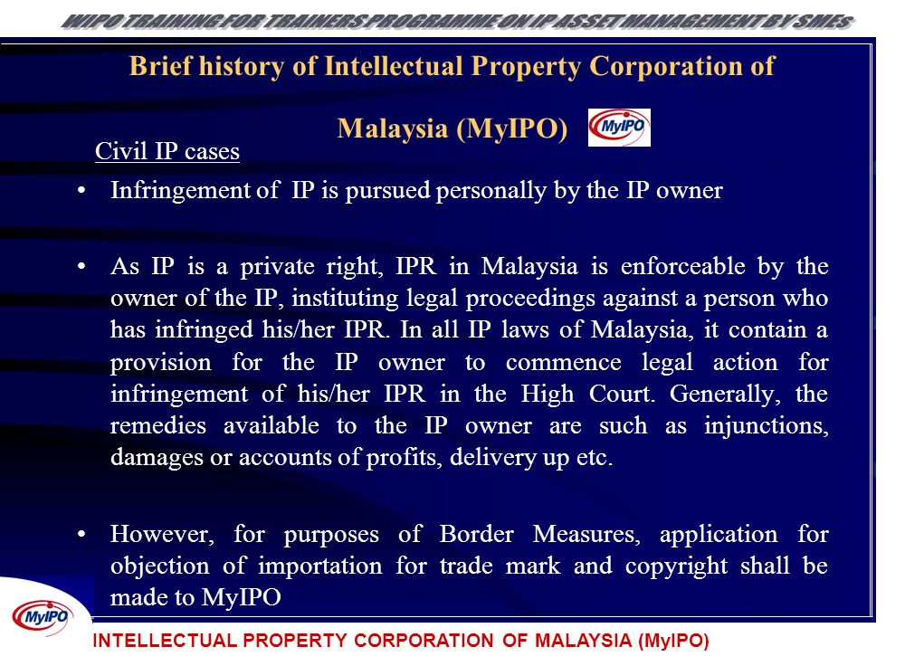 INTELLECTUAL PROPERTY CORPORATION OF MALAYSIA (MyIPO) Brief history of Intellectual Property Corporation of Malaysia (MyIPO) Civil IP cases Infringeme