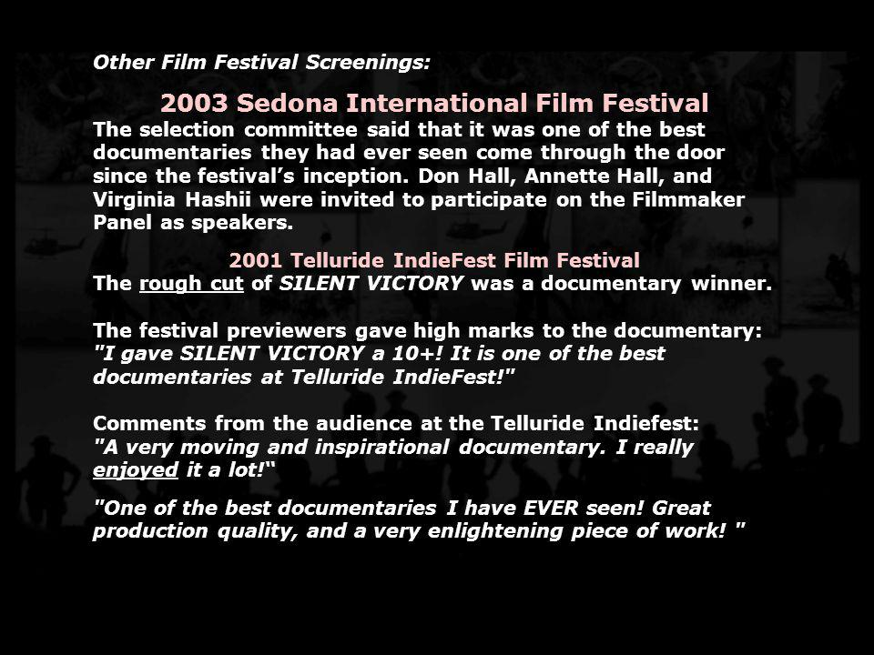 Other Film Festival Screenings: 2003 Sedona International Film Festival The selection committee said that it was one of the best documentaries they ha