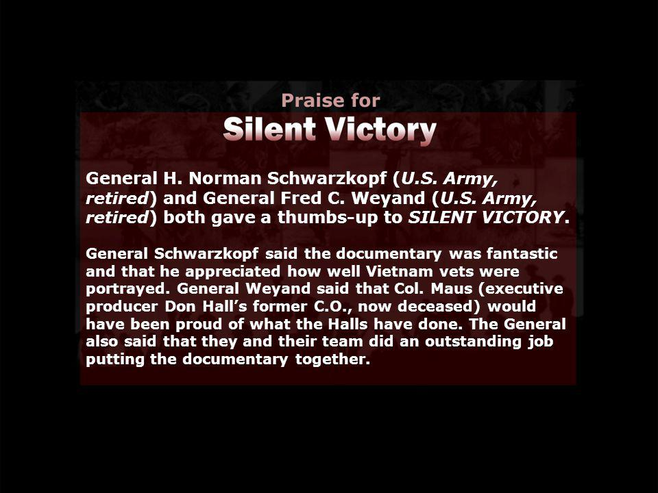 General H. Norman Schwarzkopf (U.S. Army, retired) and General Fred C. Weyand (U.S. Army, retired) both gave a thumbs-up to SILENT VICTORY. General Sc