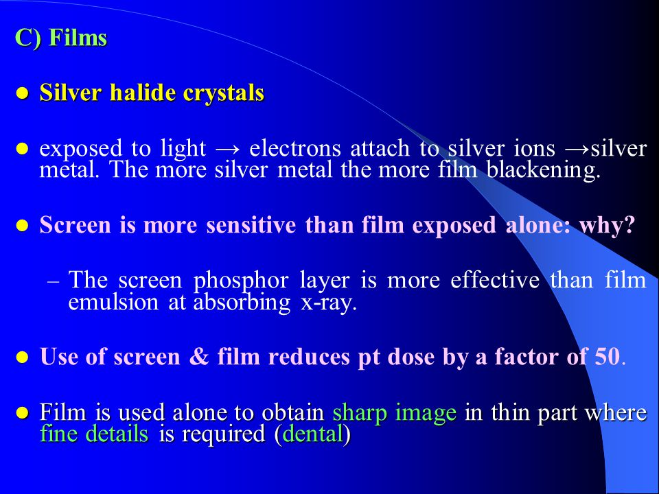 C) Films Silver halide crystals Silver halide crystals exposed to light electrons attach to silver ions silver metal. The more silver metal the more f