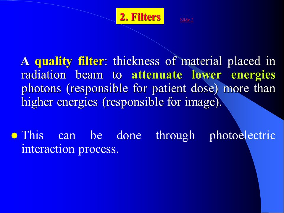 A quality filter: thickness of material placed in radiation beam to attenuate lower energies photons (responsible for patient dose) more than higher e