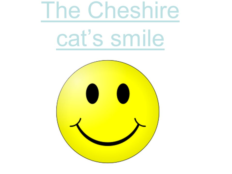 The Cheshire cats smile