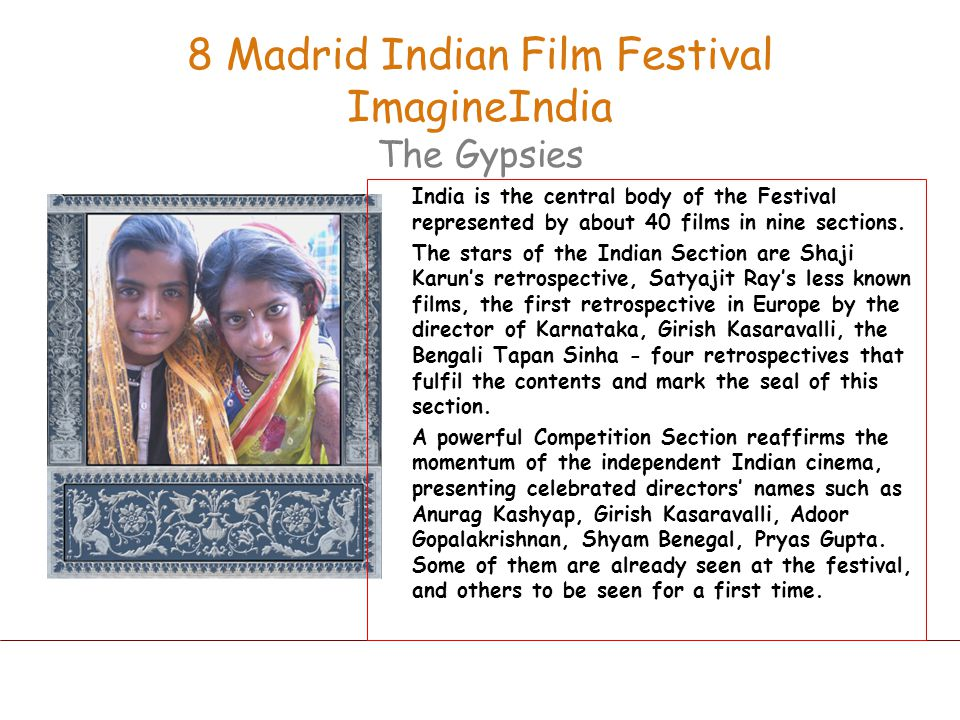 India is the central body of the Festival represented by about 40 films in nine sections. The stars of the Indian Section are Shaji Karuns retrospecti