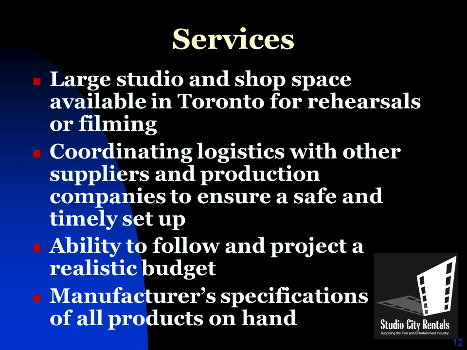 12 Services Large studio and shop space available in Toronto for rehearsals or filming Coordinating logistics with other suppliers and production comp
