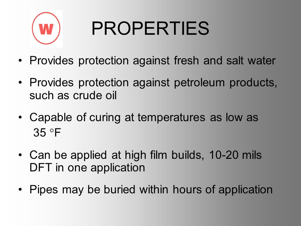 PROPERTIES Provides protection against fresh and salt water Provides protection against petroleum products, such as crude oil Capable of curing at tem