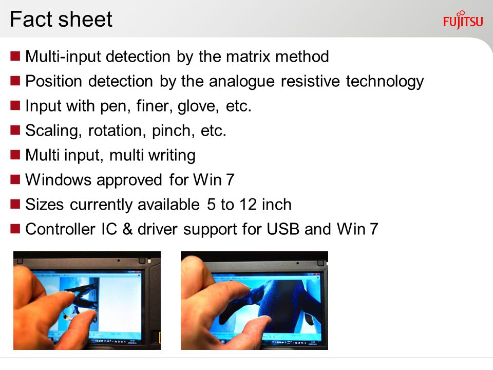Fact sheet Multi-input detection by the matrix method Position detection by the analogue resistive technology Input with pen, finer, glove, etc.