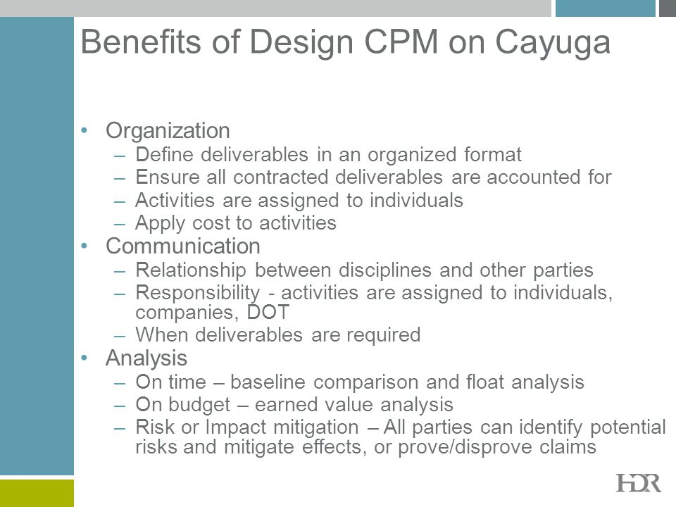 Benefits of Design CPM on Cayuga Organization –Define deliverables in an organized format –Ensure all contracted deliverables are accounted for –Activ