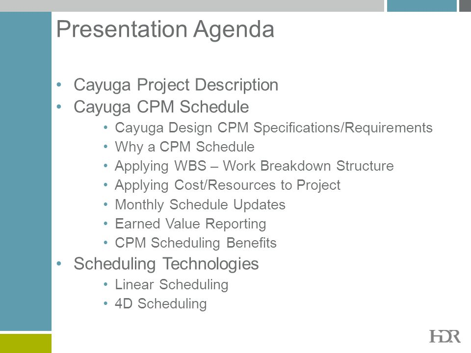 Presentation Agenda Cayuga Project Description Cayuga CPM Schedule Cayuga Design CPM Specifications/Requirements Why a CPM Schedule Applying WBS – Wor