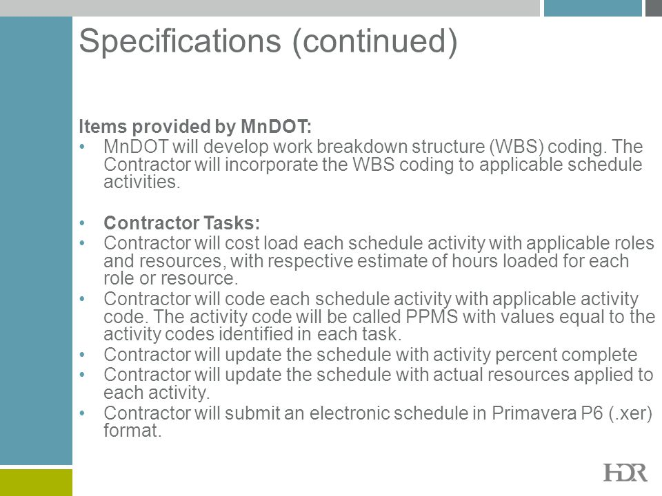 Specifications (continued) Items provided by MnDOT: MnDOT will develop work breakdown structure (WBS) coding. The Contractor will incorporate the WBS