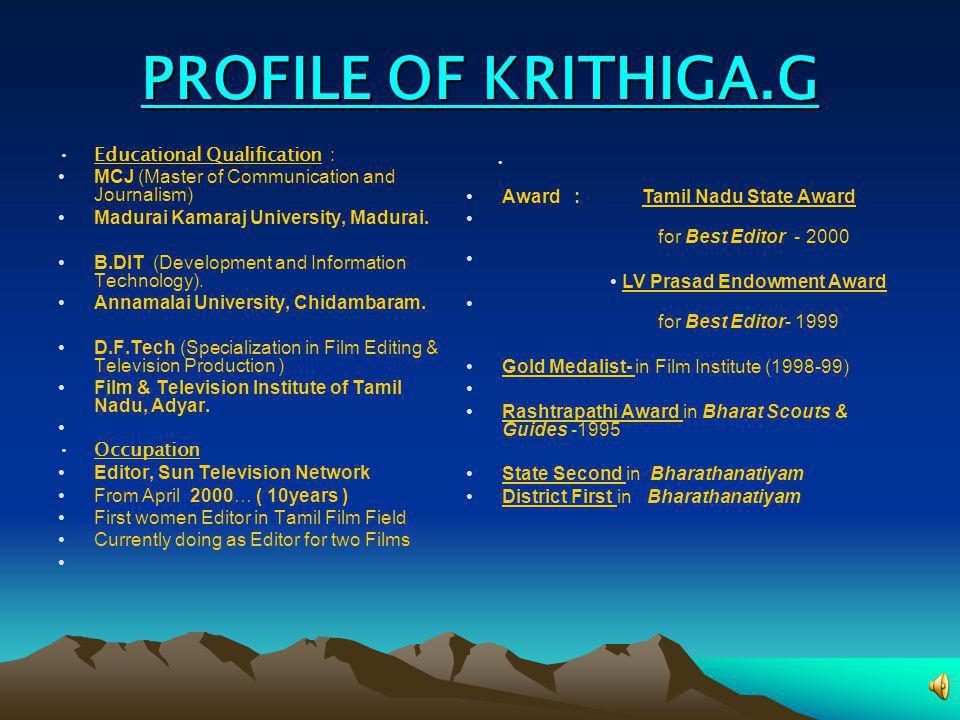 PROFILE OF KRITHIGA.G Educational Qualification : MCJ (Master of Communication and Journalism) Madurai Kamaraj University, Madurai. B.DIT (Development