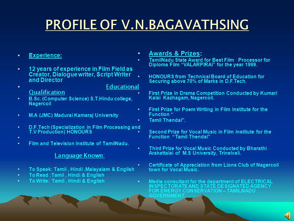 PROFILE OF V.N.BAGAVATHSING Experience: 12 years of experience in Film Field as Creator, Dialogue writer, Script Writer and Director Educational Quali
