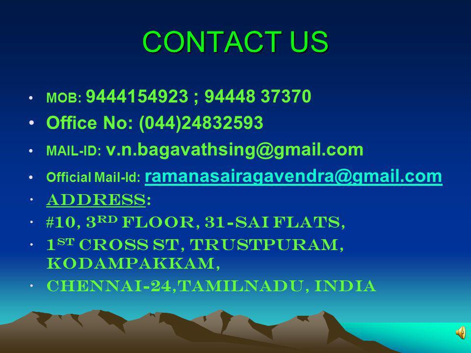 CONTACT US MOB: 9444154923 ; 94448 37370 Office No: (044)24832593 MAIL-ID: v.n.bagavathsing@gmail.com Official Mail-Id: ramanasairagavendra@gmail.comr