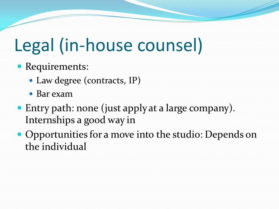 Legal (in-house counsel) Requirements: Law degree (contracts, IP) Bar exam Entry path: none (just apply at a large company).