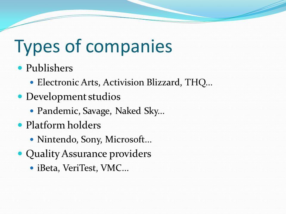 Types of companies Publishers Electronic Arts, Activision Blizzard, THQ...