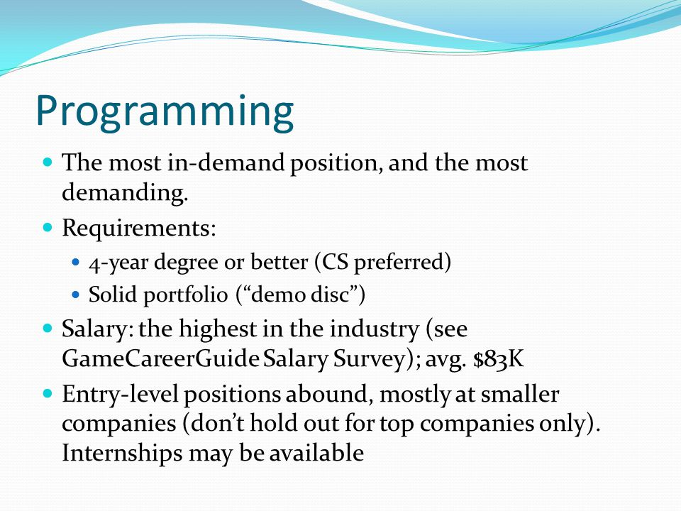 Programming The most in-demand position, and the most demanding.