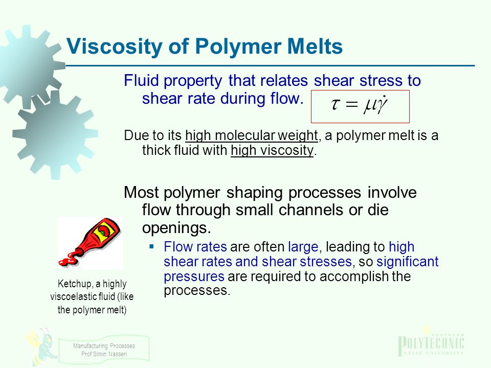 Manufacturing Processes Prof Simin Nasseri Viscosity of Polymer Melts Fluid property that relates shear stress to shear rate during flow. Due to its h